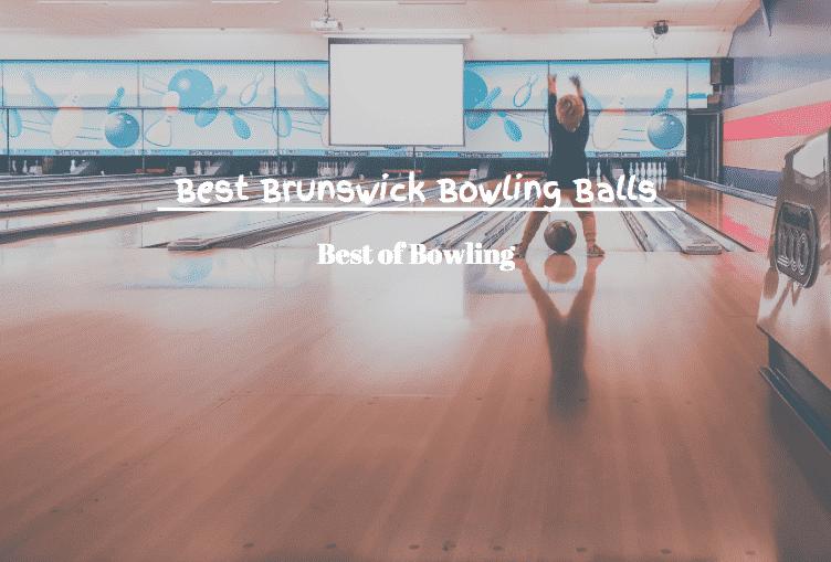best brunswick bowling balls