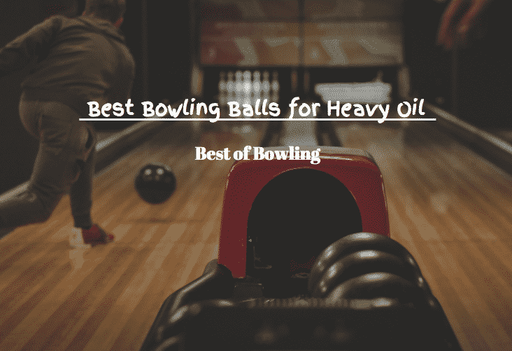 best bowling balls for heavy oil