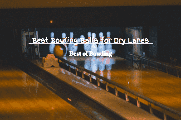 best bowling balls for dry lanes