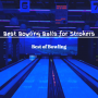 10 Best Bowling Balls for Strokers | 2020 Reviews (Storm)