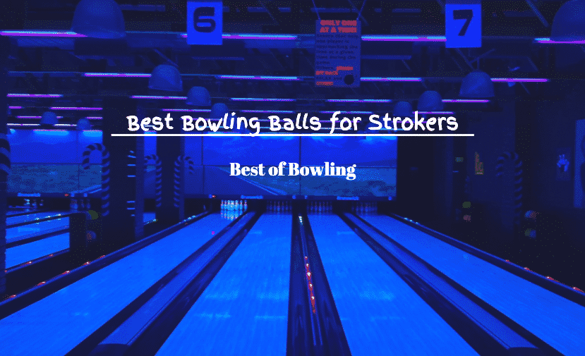 best bowling balls for strokers