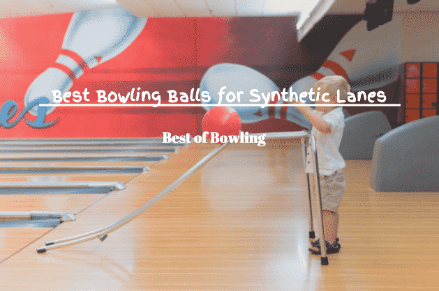 best bowling balls for synthetic lanes