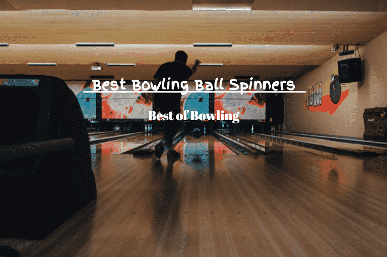 best bowling ball spinners