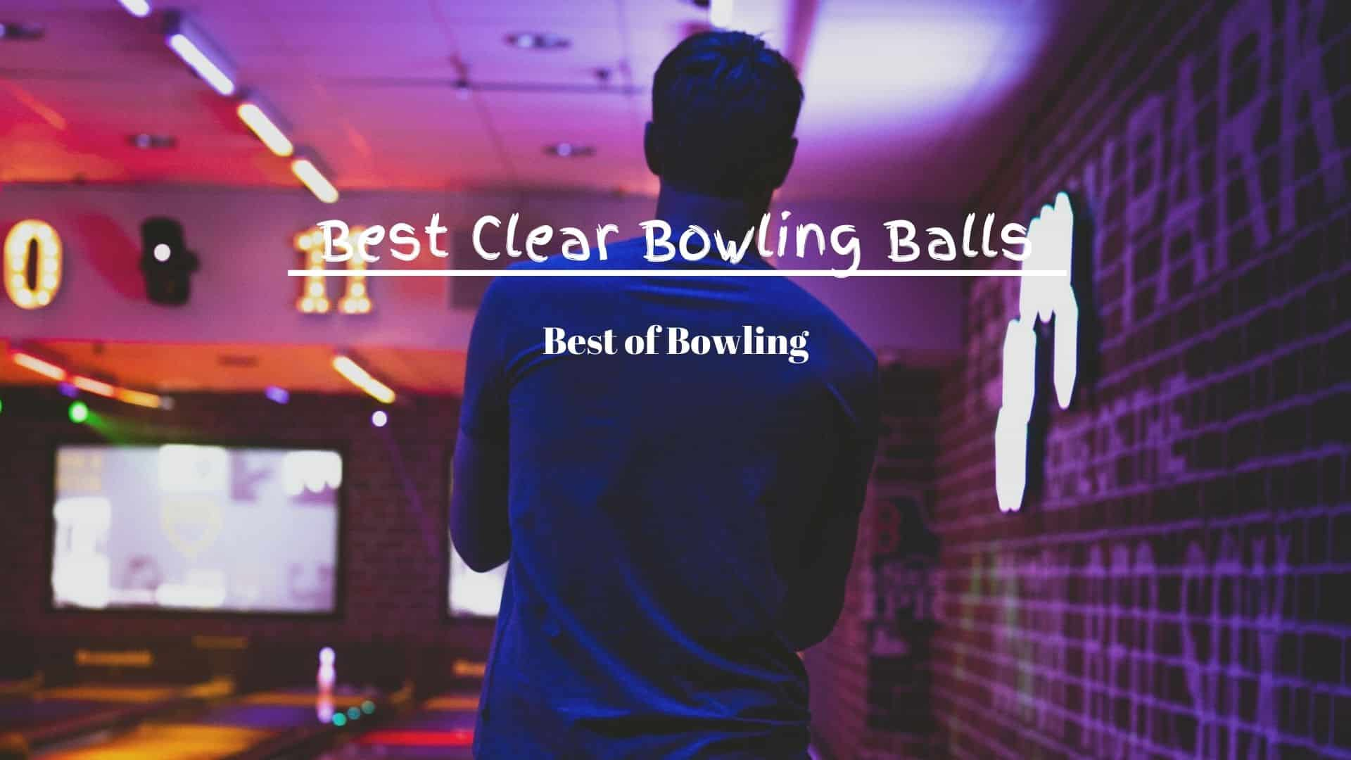 best clear bowling balls