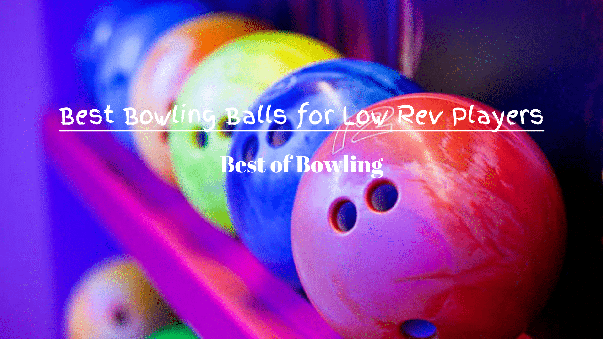Best Bowling Balls for Low Rev Players