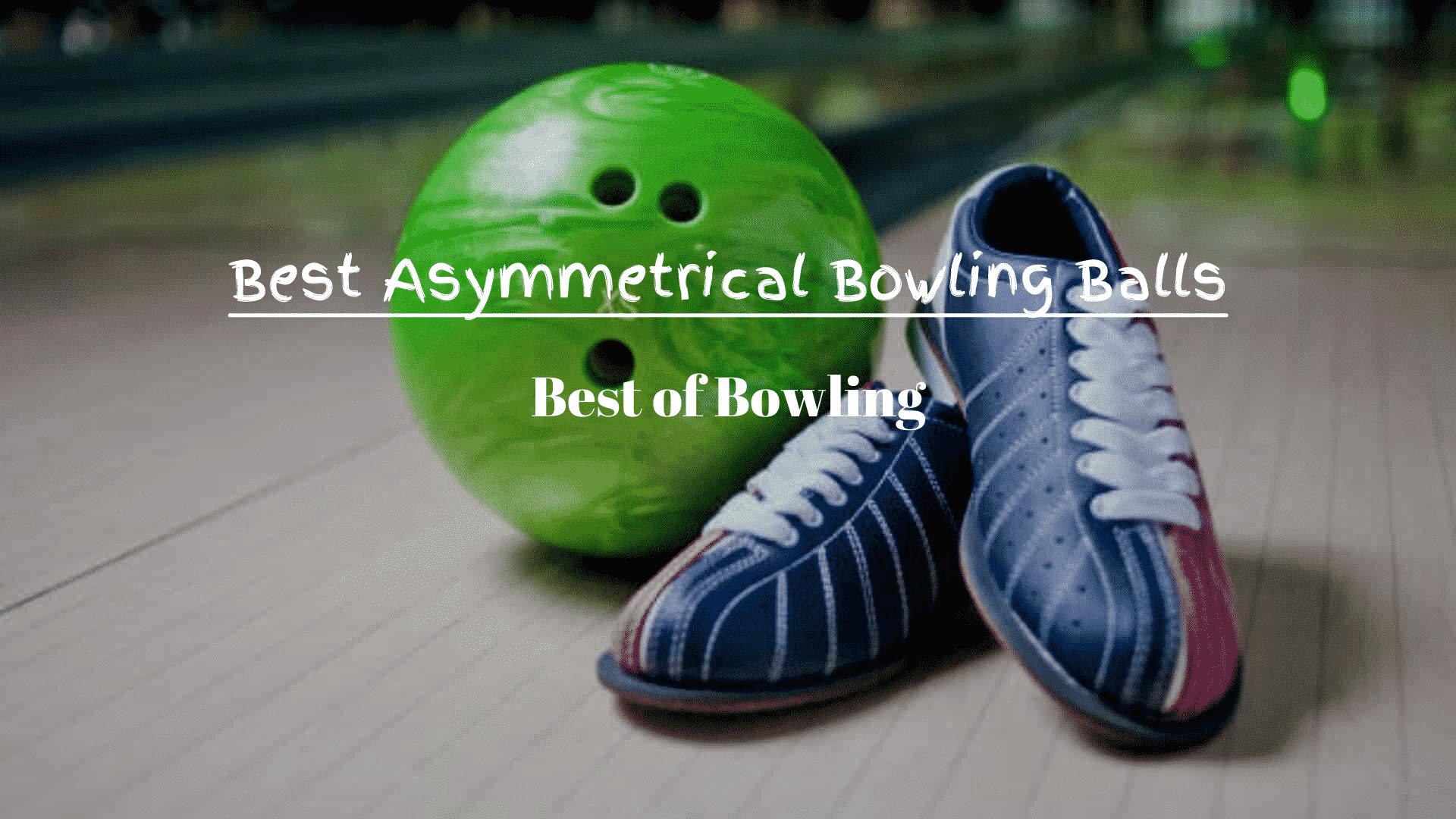 Best Asymmetrical Bowling Balls