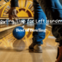 Ultimate Bowling Tips for Left-Handers [2021]