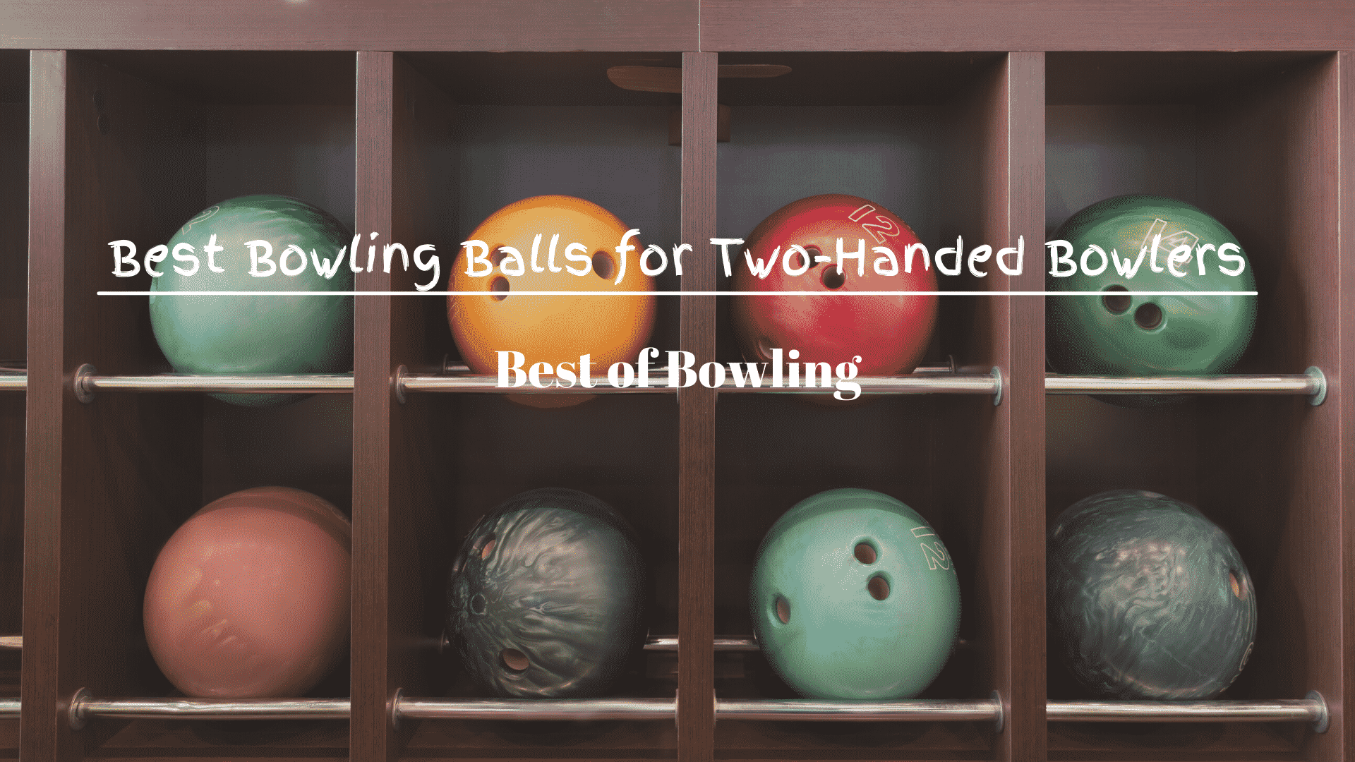 Best Bowling Balls for Two-Handed Bowlers